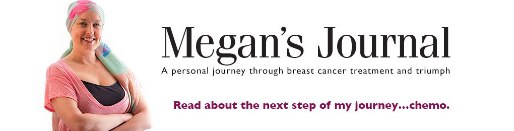 Megans Journal, a personal journey through breast cancer treatment at Lawrence Memorial Hospital