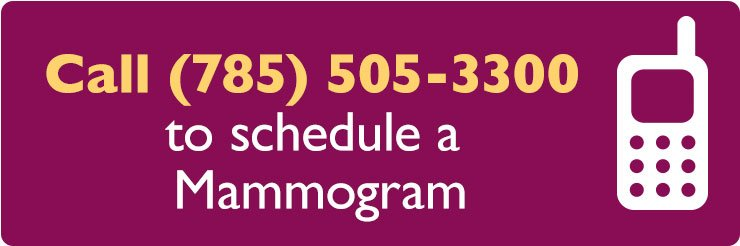 Call 785-505-3300 to schedule a mammogram